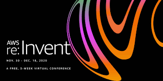 AWS 're:Invent' Virtual conference hosted by Amazon Web Services. NOV. 30 – DEC. 18, 2020